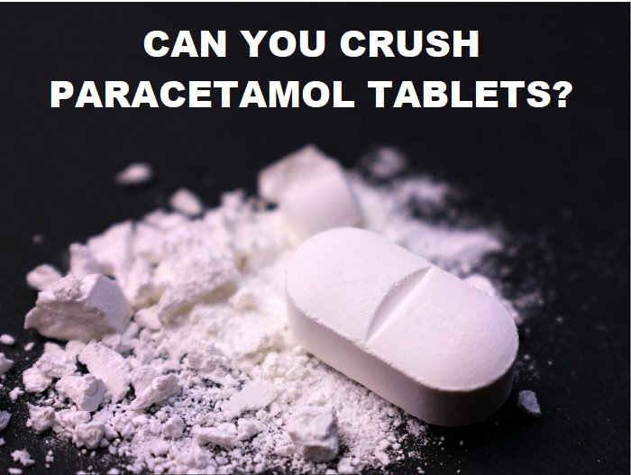 Can you crush paracetamol tablets? [ANSWERED]